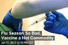 Flu Season So Bad, Vaccine a Hot Commodity