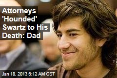 Attorneys 'Hounded' Swartz to His Death: Dad