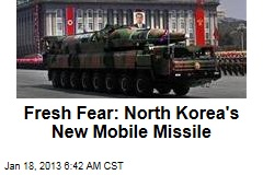 Fresh Fear: North Korea's New Mobile Missile
