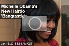 Michelle Obama's New Hairdo 'Bangtastic'
