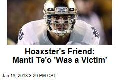 Hoaxster's Friend: Manti Te'o 'Was a Victim'