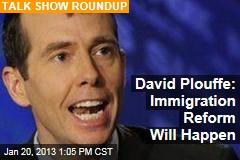 David Plouffe: Immigration Reform Will Happen