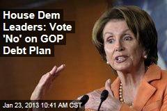 House Dem Leaders: Vote 'No' on GOP Debt Plan
