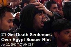 21 Get Death Sentences Over Egypt Soccer Riot