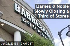 Barnes & Noble Slowly Closing a Third of Stores