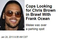 Cops Looking for Chris Brown in Brawl With Frank Ocean