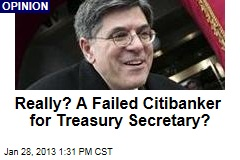 Really? A Failed Citibanker for Treasury Secretary?