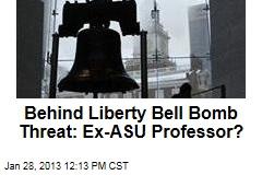 Behind Liberty Bell Bomb Threat: Ex-ASU Professor?