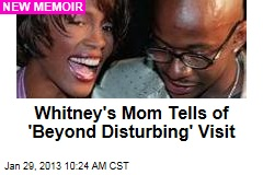 Whitney's Mom Tells of 'Horrifying' Visit to Her Home