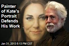 Painter of Kate's Portrait Defends His Work
