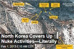 North Korea Covers Up Nuke Activities—Literally