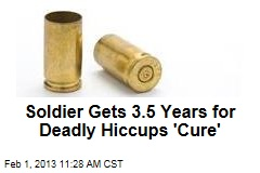 Soldier Gets 3.5 Years for Deadly Hiccups 'Cure'