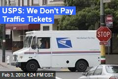 USPS: We Don't Pay Traffic Tickets