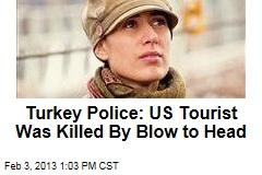 Turkey Police: US Tourist Was Killed By Blow to Head