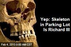 Yep: Skeleton in Parking Lot Is Richard III
