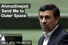 Ahmadinejad: Send Me to Outer Space