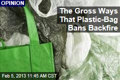 The Gross Ways That Plastic-Bag Bans Backfire