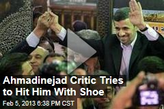 Ahmadinejad Critic Tries to Hit Him With Shoe