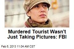 Murdered Tourist Wasn't Just Taking Pictures: FBI