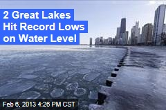 2 Great Lakes Hit Record Lows on Water Level