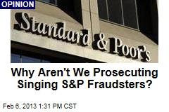 Why Aren't We Prosecuting Singing S&P Fraudsters?