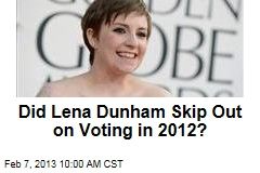 Did Lena Dunham Skip Out on Voting in 2012?