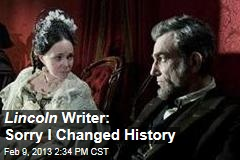 Lincoln Writer: Sorry I Changed History