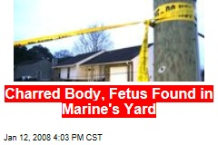 Charred Body, Fetus Found in Marine's Yard