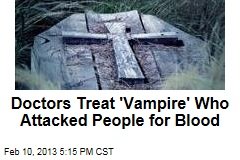 Pychotic 'Vampire' Attacked People for Their Blood