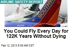 You Could Fly Every Day for 122K Years Without Dying