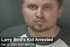 Larry Bird's Kid Arrested