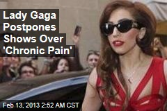 Lady Gaga Postpones Shows Over 'Chronic Pain'