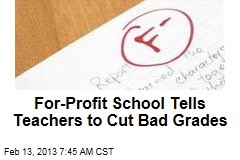 For-Profit School Tells Teachers to Cut Bad Grades