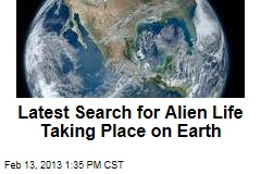 Latest Search for Alien Life Taking Place on Earth
