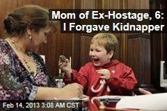 Mom of Ex-Hostage, 6: I Forgave Kidnapper