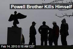Powell Brother Kills Himself