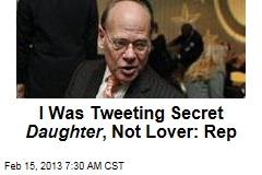 I Was Tweeting Secret Daughter , Not Lover: Rep