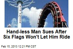 Hand-less Man Sues After Six Flags Won't Let Him Ride