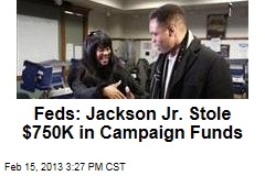 Feds: Jackson Jr. Stole $750K in Campaign Funds