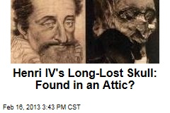 Henri IV's Long-Lost Skull: Found in an Attic?
