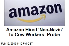 Amazon Hired 'Neo-Nazis' to Cow Workers: Probe