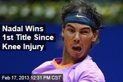 Nadal Wins 1st Title Since Knee Injury