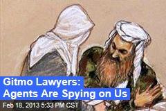 Gitmo Lawyers: Agents Are Spying on Us