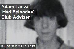 Adam Lanza 'Had Episodes': Club Adviser