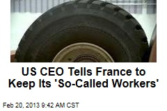 US CEO Tells France to Keep Its 'So-Called Workers'