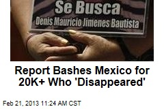 Report Bashes Mexico for 20K+ Who 'Disappeared'
