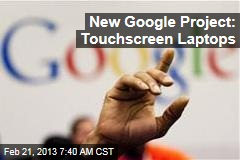 New Google Project: Touchscreen Laptops