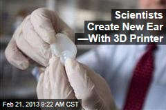 Scientists Create New Ear —With 3D Printer