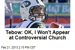 Tebow: OK, I Won't Appear at Controversial Church