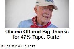 Obama Offered Big Thanks for 47% Tape: Carter